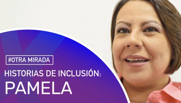 Otra mirada: Historias de Inclusión. Pamela.
